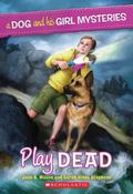 A Dog and His Girl Mysteries #1: Play Dead