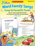 25 Fun Word Family Songs Sung to Favorite Tunes : Easy-To-Learn Songs with Activities That T...