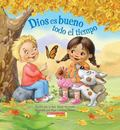 Dios es bueno todo el Tiempo : (Spanish language edition of God Is Good. All the Time)