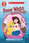 Scholastic Reader Level 2: Flash Forward Fairy Tales: Snow White and the Seven Dogs