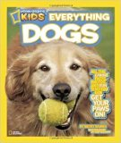 National Geographic Kids Everything Dogs: All the Canine Facts, Photos, and Fun That You Can...