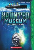 Haunted Museum #1: the Titanic Locket : (a Hauntings Novel)