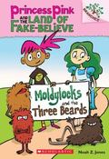Princess Pink and the Land of Fake Believe #1: Moldylocks and the Three Beards (a Branches B...