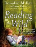 Reading in the Wild : The Book Whisperer's Key's to Cultivating Lifelong Reading Habits