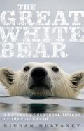 Great White Bear : A Natural and Unnatural History of the Polar Bear