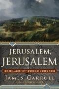Jerusalem, Jerusalem : How the Ancient City Ignited Our Modern World