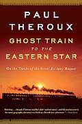 Ghost Train to the Eastern Star: 28,000 Miles in Search of the Railway Bazaar