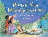 Because Your Mommy Loves You