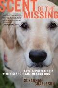 Scent of the Missing : Love and Partnership with a Search-and-Rescue Dog