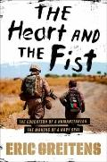 Heart and the Fist : The Education of a Humanitarian, the Making of a Navy SEAL
