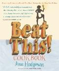 Beat This! Cookbook : Absolutely Unbeatable Knock-'Em Dead Recipes for the Very Best Dishes