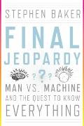 Final Jeopardy : Man vs. Machine and the Quest to Know Everything