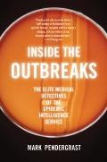 Inside the Outbreaks : The Elite Medical Detectives of the Epidemic Intelligence Service