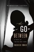 Go-Between : A Novel of the Kennedy Years