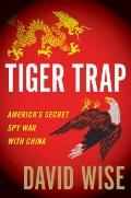 Tiger Trap : America's Secret Spy War with China