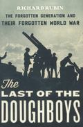 Last of the Doughboys : The Forgotten Generation and Their Forgotten World War