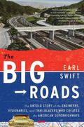 Big Roads : The Untold Story of the Engineers, Visionaries, and Trailblazers Who Created the...