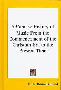 A Concise History of Music From the Commencement of the Christian Era to the Present Time