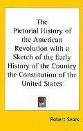 The Pictorial History of the American Revolution with a Sketch of the Early History of the C...