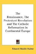 Renaissance, the Protestant Revolution and the Catholic Reformation in Continental Europe