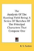 Analysis of the Hunting Field Being a Series of Sketches of the Principal Characters That Co...
