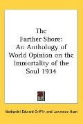 Farther Shore: An Anthology of World Opinion on the Immortality of the Soul 1934