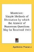 Manteion: Simple Methods of Divination by Which the Answer of Numerous Questions May Be Rece...