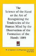 Science of the Hand or the Art of Recognizing the Tendencies of the Human Mind by the Observ...