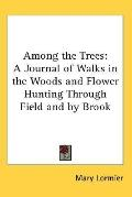 Among the Trees: A Journal of Walks in the Woods and Flower Hunting through Field and by Brook