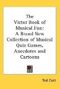 Victor Book of Musical Fun: A Brand New Collection of Musical Quiz Games, Anecdotes and Cart...