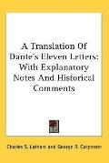 Translation of Dante's Eleven Letters: With Explanatory Notes and Historical Comments