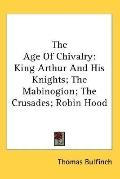 Age of Chivalry: King Arthur and His Knights: The Mabinogion: The Crusades: Robin Hood