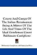 Courts and Camps of the Italian Renaissance: Being a Mirror of the Life and Times of the Ide...