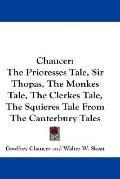 Chaucer: The Prioresses Tale, Sir Thopas, the Monkes Tale, the Clerkes Tale, the Squieres Ta...