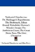 Nathaniel Hawthorne: Dr. Heidegger's Experiment: The Birthmark, Ethan Brand: Wakefield: Drow...