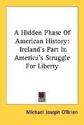 Hidden Phase of American History: Ireland's Part in America's Struggle for Liberty