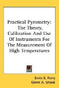 Practical Pyrometry: The Theory, Calibration and Use of Instruments for the Measurement of H...
