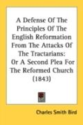 A Defense of the Principles of the English Reformation from the Attacks of the Tractarians: ...
