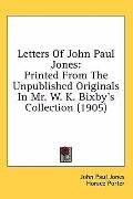 Letters of John Paul Jones: Printed from the Unpublished Originals in Mr. W. K. Bixby's Coll...