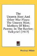 The Unseen Host and Other War Plays: The Unseen Host: Mothers of Men: Pawns: in the Ravine: ...