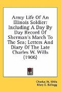 Army Life Of An Illinois Soldier: Including A Day By Day Record Of Sherman's March To The Se...