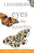 Eyes Like Butterflies A Treasury of Similes and Metaphors