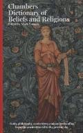 Chambers Dictionary of Beliefs and Religions: Faith, Philosophy, Controversy and Understandi...