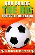 The Rob Childs Omnibus: The Big Football Collection: the Big Game / the Big Match / the Big ...