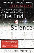 End of Science Facing the Limits of Knowledge in the Twilight of the Scientific Age