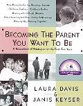 Becoming the Parent You Want to Be A Sourcebook of Strategies for the First Five Years