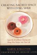 Creating Sacred Space With Feng Shui Learn the Art of Space Clearing and Bring New Energy in...