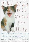 The Cat Who Cried for Help: Attitudes, Emotions, and the Psychology of Cats - Nicholas H. Do...