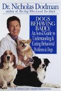Dogs Behaving Badly: An A-to-Z Guide to Understanding and Curing Behavioral Problems in Dogs...