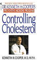 Controlling Cholesterol Dr. Kenneth H. Cooper's Preventive Medicine Program